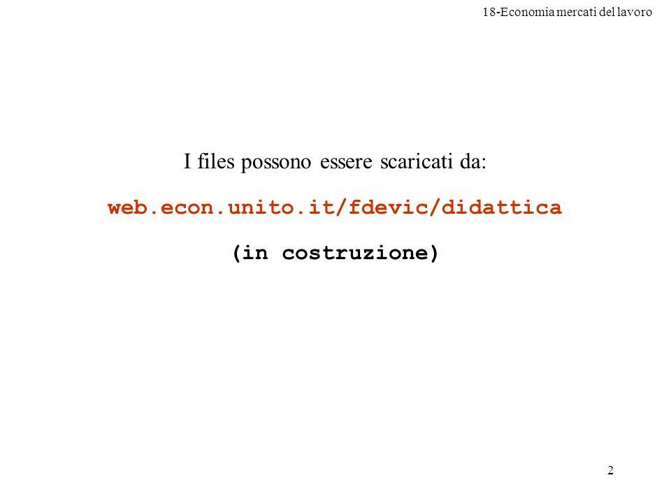 18-Economia mercati del lavoro 2 I files possono essere scaricati da: web.econ.unito.it/fdevic/didattica (in costruzione)