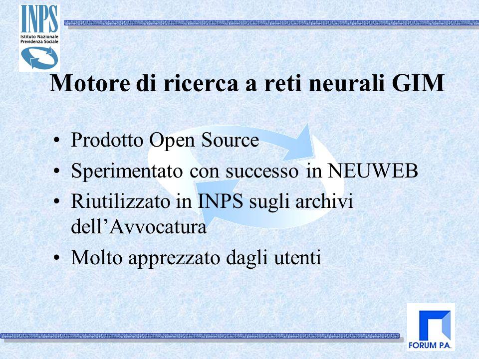 Motore di ricerca a reti neurali GIM Prodotto Open Source Sperimentato con successo in NEUWEB Riutilizzato in INPS sugli archivi dellAvvocatura Molto apprezzato dagli utenti