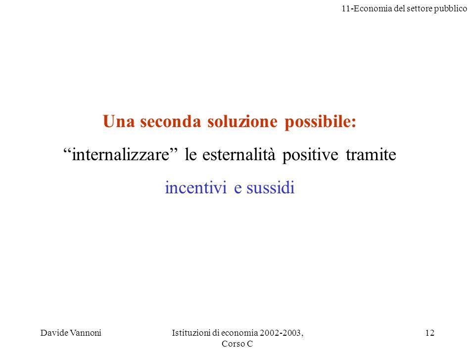 11-Economia del settore pubblico Davide VannoniIstituzioni di economia 2002-2003, Corso C 12 Una seconda soluzione possibile: internalizzare le estern