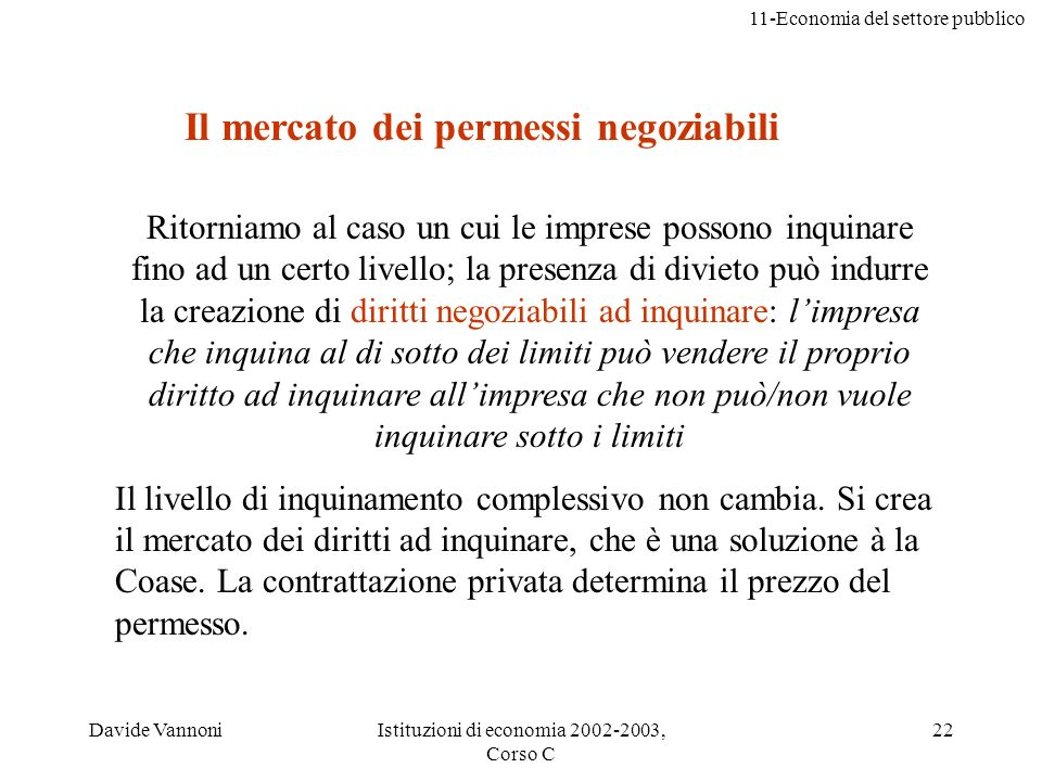 11-Economia del settore pubblico Davide VannoniIstituzioni di economia 2002-2003, Corso C 22 Ritorniamo al caso un cui le imprese possono inquinare fi