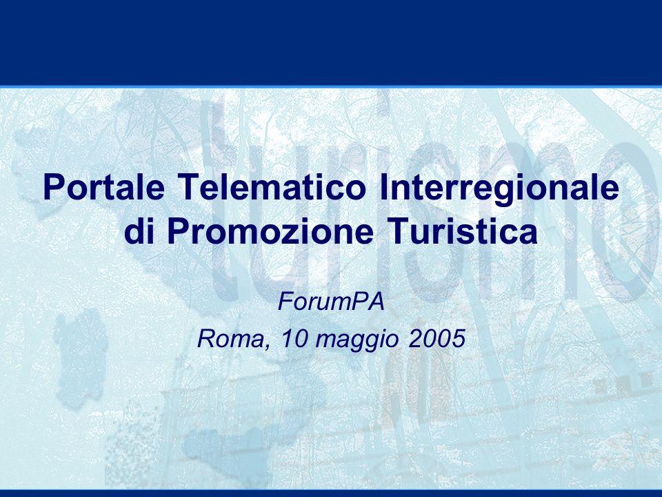 Portale Telematico Interregionale di Promozione Turistica ForumPA Roma, 10 maggio 2005