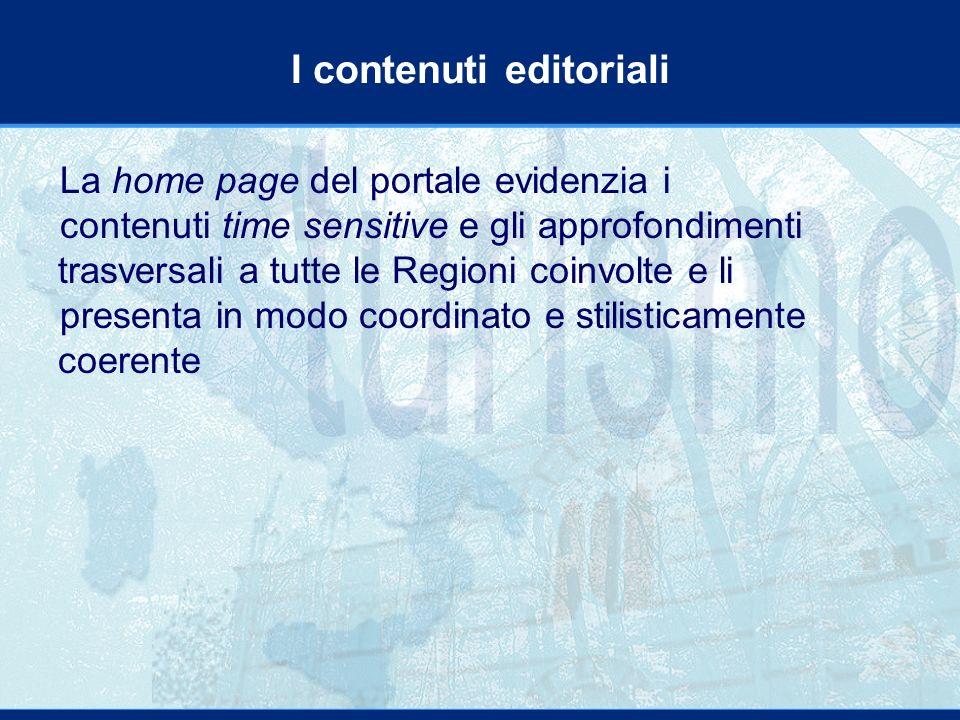 I contenuti editoriali La home page del portale evidenzia i contenuti time sensitive e gli approfondimenti trasversali a tutte le Regioni coinvolte e li presenta in modo coordinato e stilisticamente coerente