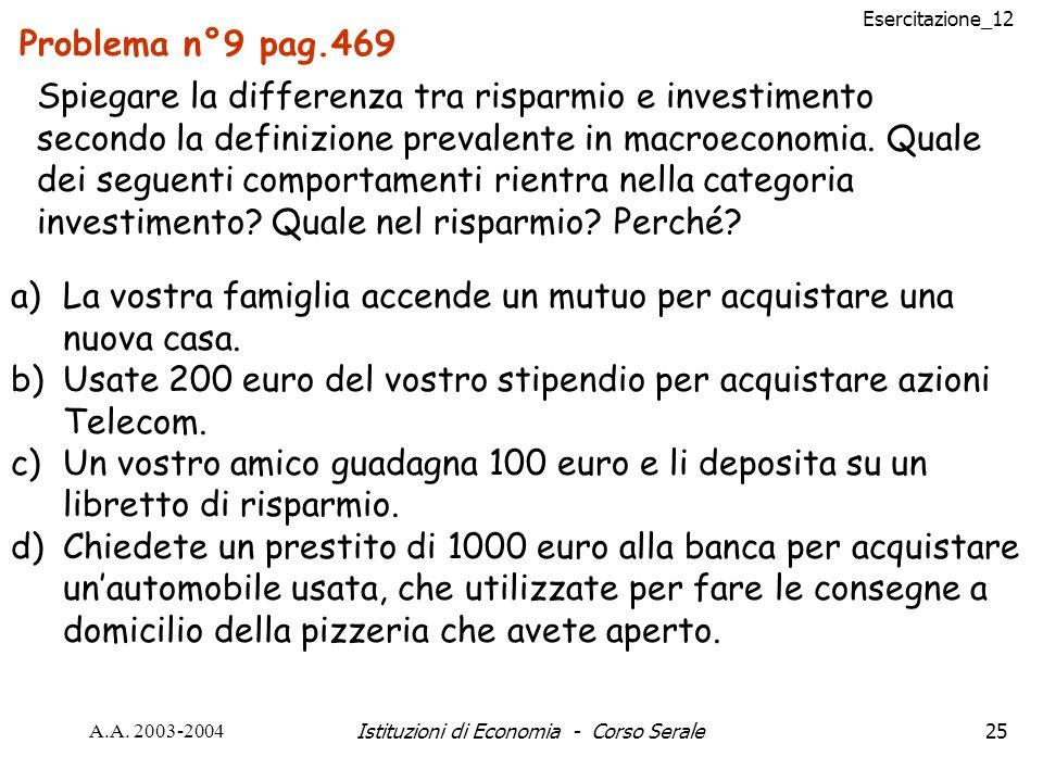 Esercitazione_12 A.A. 2003-2004Istituzioni di Economia - Corso Serale25 Problema n°9 pag.469 Spiegare la differenza tra risparmio e investimento secon
