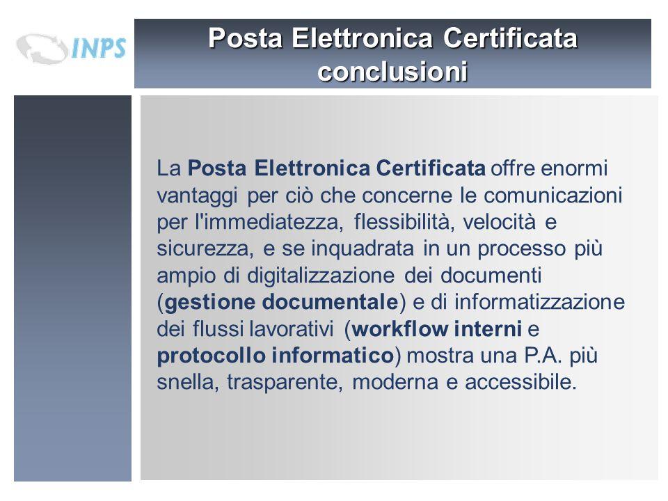 conclusioni La Posta Elettronica Certificata offre enormi vantaggi per ciò che concerne le comunicazioni per l'immediatezza, flessibilità, velocità e