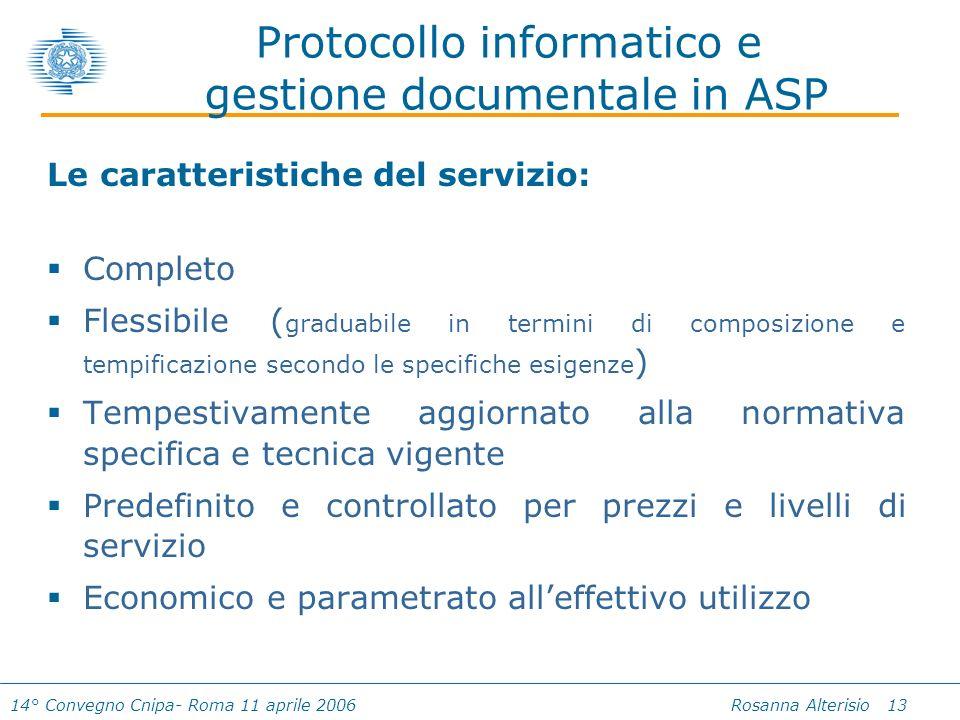 14° Convegno Cnipa- Roma 11 aprile 2006 Rosanna Alterisio 13 Protocollo informatico e gestione documentale in ASP Le caratteristiche del servizio: Com