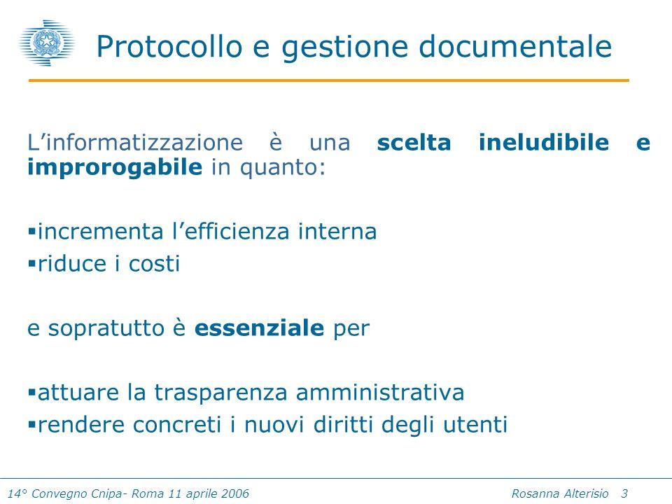 14° Convegno Cnipa- Roma 11 aprile 2006 Rosanna Alterisio 3 Protocollo e gestione documentale Linformatizzazione è una scelta ineludibile e improrogab