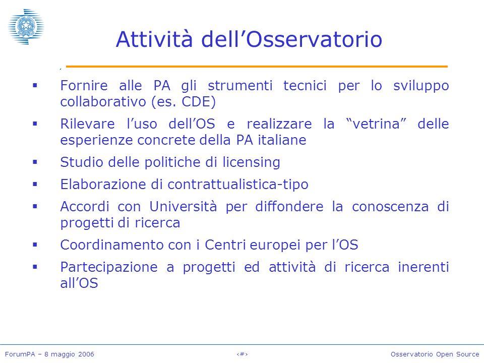 ForumPA – 8 maggio 2006#Osservatorio Open Source Attività dellOsservatorio Fornire alle PA gli strumenti tecnici per lo sviluppo collaborativo (es.