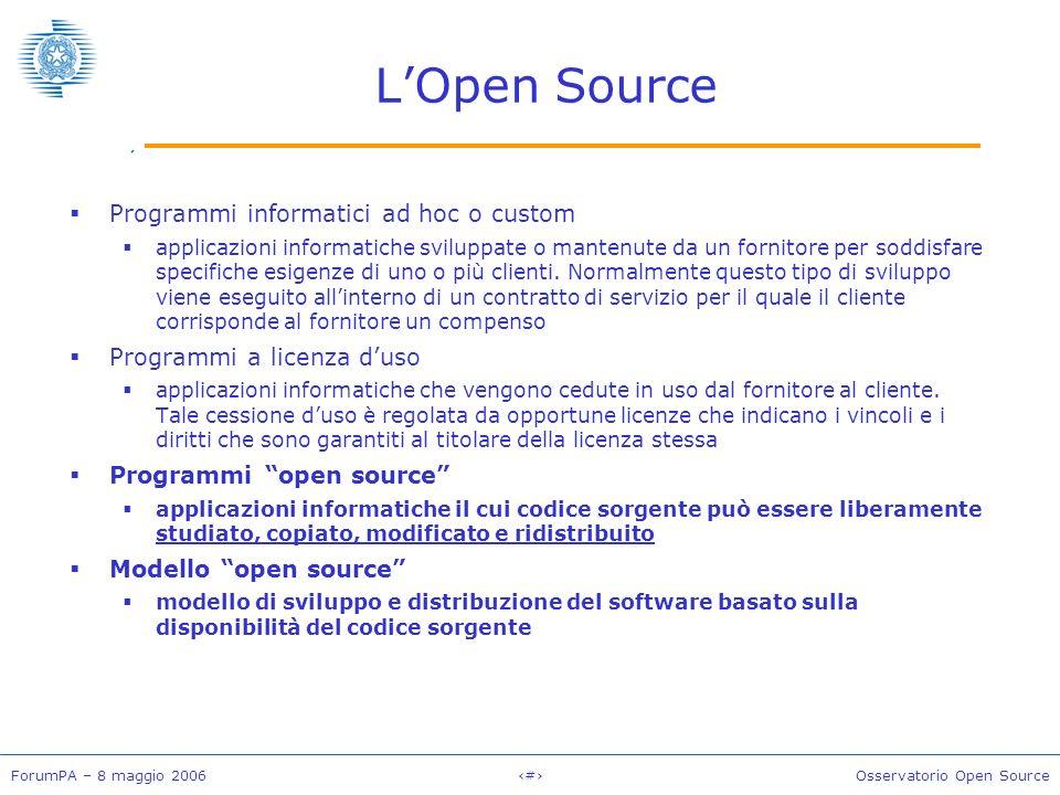 ForumPA – 8 maggio 2006#Osservatorio Open Source LOpen Source Programmi informatici ad hoc o custom applicazioni informatiche sviluppate o mantenute da un fornitore per soddisfare specifiche esigenze di uno o più clienti.