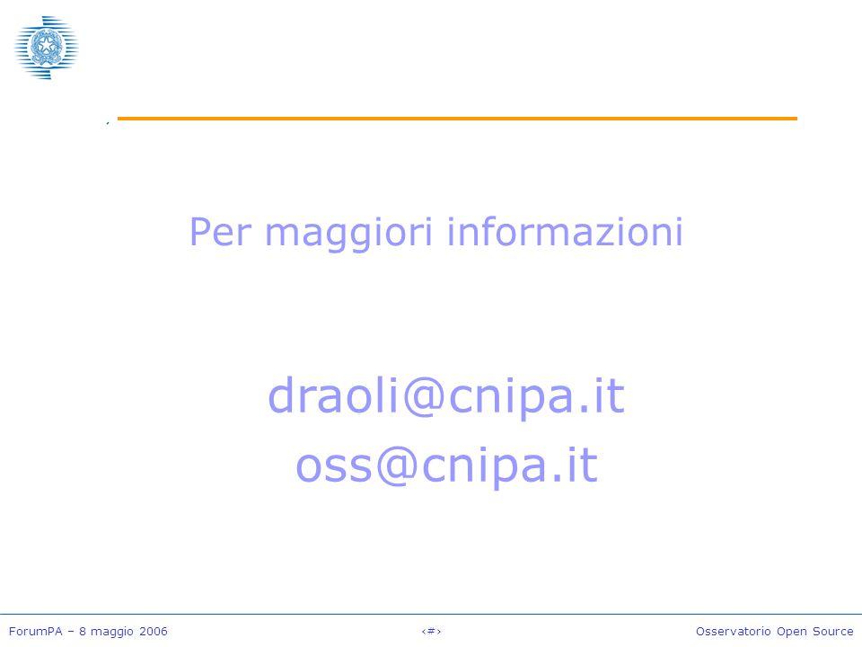 ForumPA – 8 maggio 2006#Osservatorio Open Source Per maggiori informazioni draoli@cnipa.it oss@cnipa.it