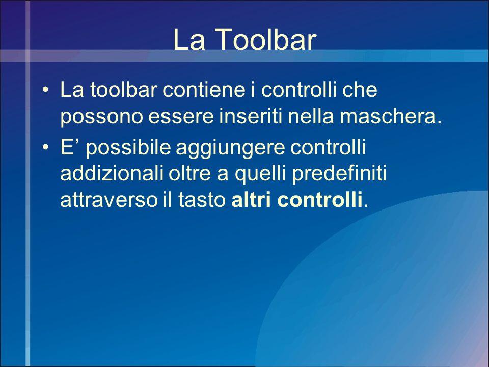La Toolbar La toolbar contiene i controlli che possono essere inseriti nella maschera. E possibile aggiungere controlli addizionali oltre a quelli pre