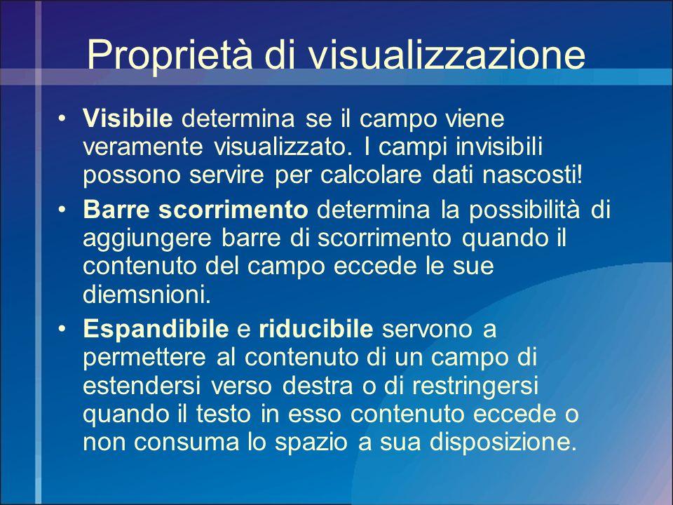 Proprietà di visualizzazione Visibile determina se il campo viene veramente visualizzato. I campi invisibili possono servire per calcolare dati nascos