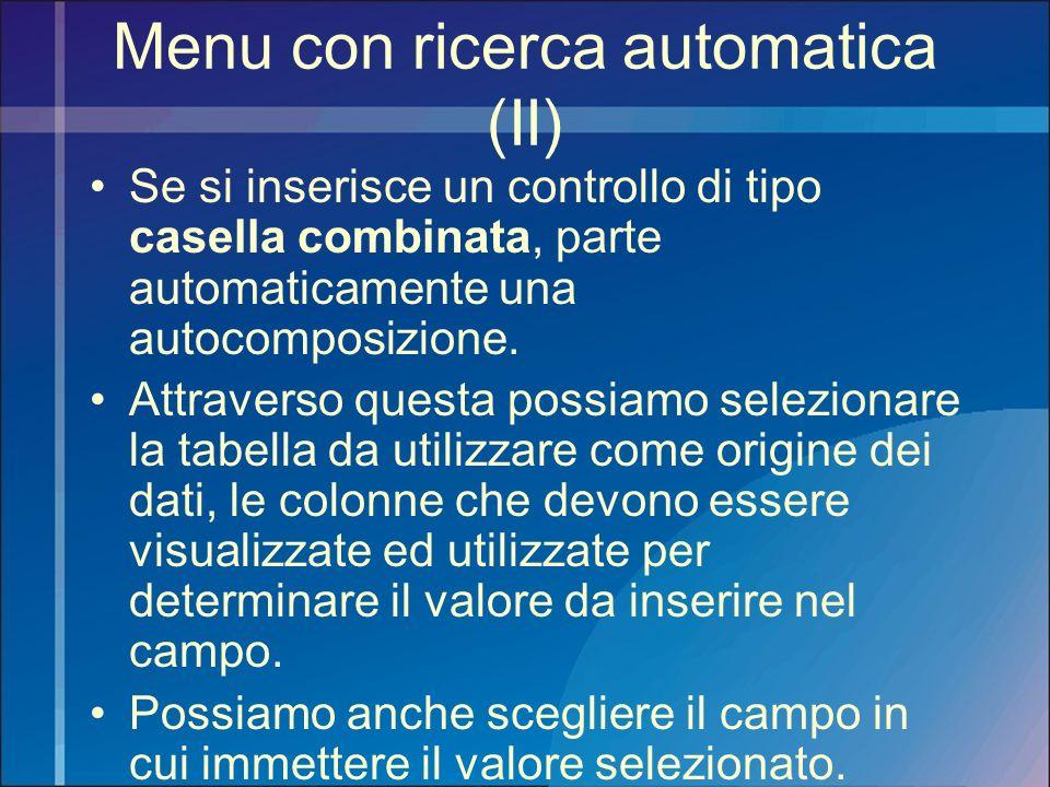 Menu con ricerca automatica (II) Se si inserisce un controllo di tipo casella combinata, parte automaticamente una autocomposizione. Attraverso questa