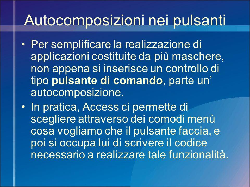 Autocomposizioni nei pulsanti Per semplificare la realizzazione di applicazioni costituite da più maschere, non appena si inserisce un controllo di ti