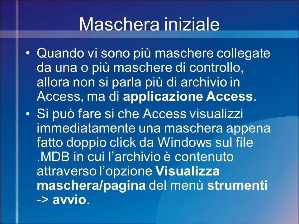 Maschera iniziale Quando vi sono più maschere collegate da una o più maschere di controllo, allora non si parla più di archivio in Access, ma di appli