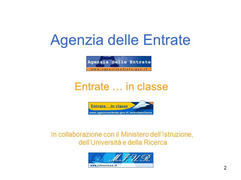 2 Agenzia delle Entrate Entrate … in classe In collaborazione con il Ministero dellIstruzione, dellUniversità e della Ricerca