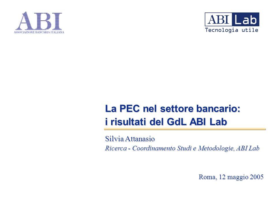 La PEC nel settore bancario: i risultati del GdL ABI Lab Silvia Attanasio Ricerca - Coordinamento Studi e Metodologie, ABI Lab Roma, 12 maggio 2005