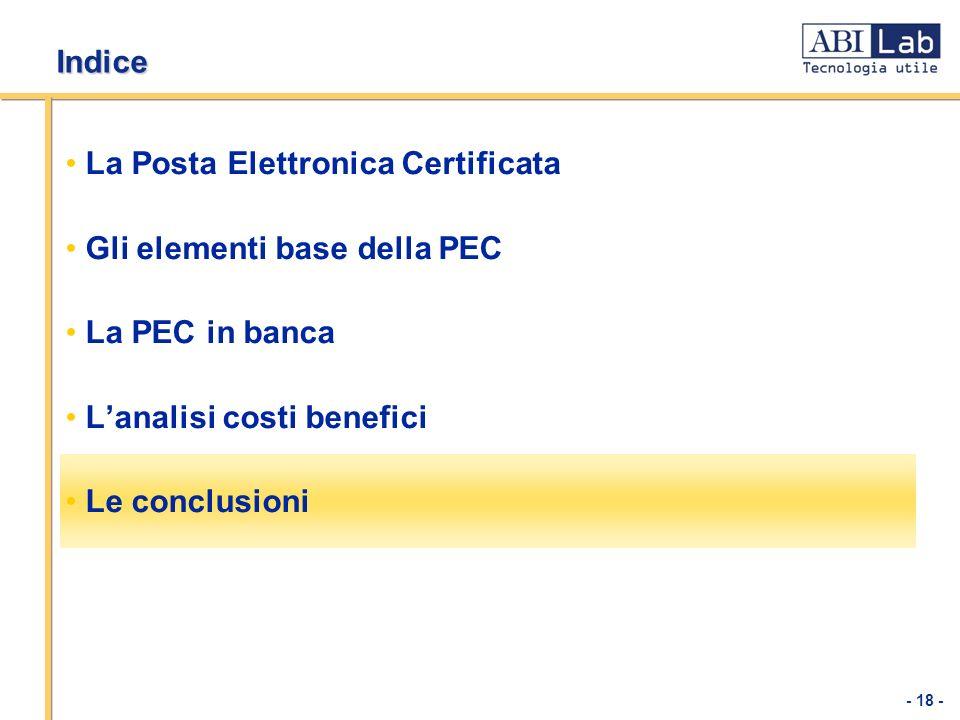 - 18 - Indice La Posta Elettronica Certificata Gli elementi base della PEC La PEC in banca Lanalisi costi benefici Le conclusioni