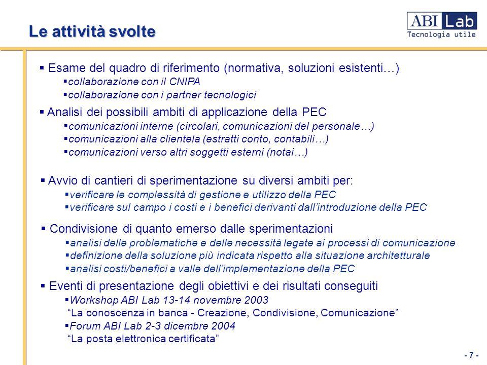 - 7 - Le attività svolte Esame del quadro di riferimento (normativa, soluzioni esistenti…) collaborazione con il CNIPA collaborazione con i partner te