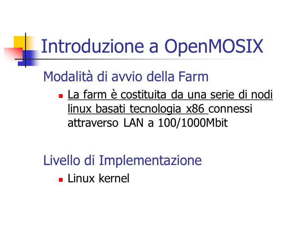 Introduzione a OpenMOSIX Modalità di avvio della Farm La farm è costituita da una serie di nodi linux basati tecnologia x86 connessi attraverso LAN a