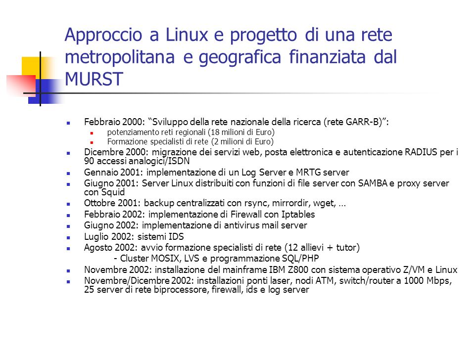 Approccio a Linux e progetto di una rete metropolitana e geografica finanziata dal MURST Febbraio 2000: Sviluppo della rete nazionale della ricerca (r