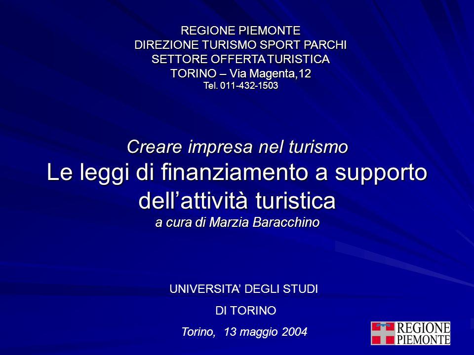 Creare impresa nel turismo Le leggi di finanziamento a supporto dellattività turistica a cura di Marzia Baracchino REGIONE PIEMONTE DIREZIONE TURISMO