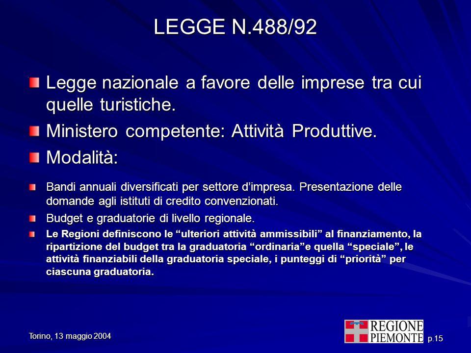 Torino, 13 maggio 2004 p.15 LEGGE N.488/92 Legge nazionale a favore delle imprese tra cui quelle turistiche. Ministero competente: Attività Produttive