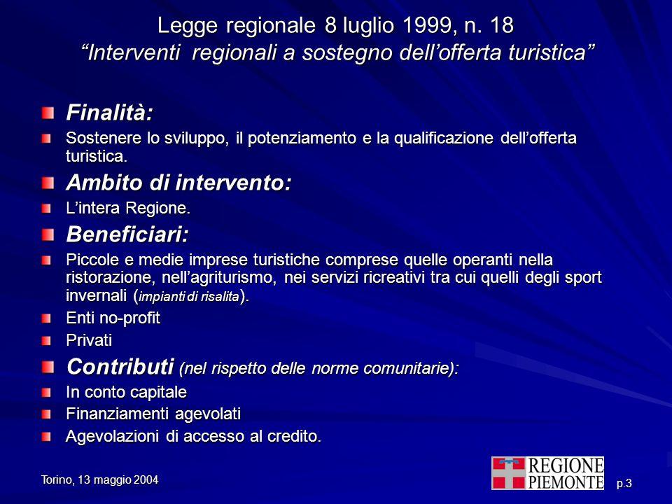 Torino, 13 maggio 2004 p.3 Legge regionale 8 luglio 1999, n. 18 Interventi regionali a sostegno dellofferta turistica Finalità: Sostenere lo sviluppo,