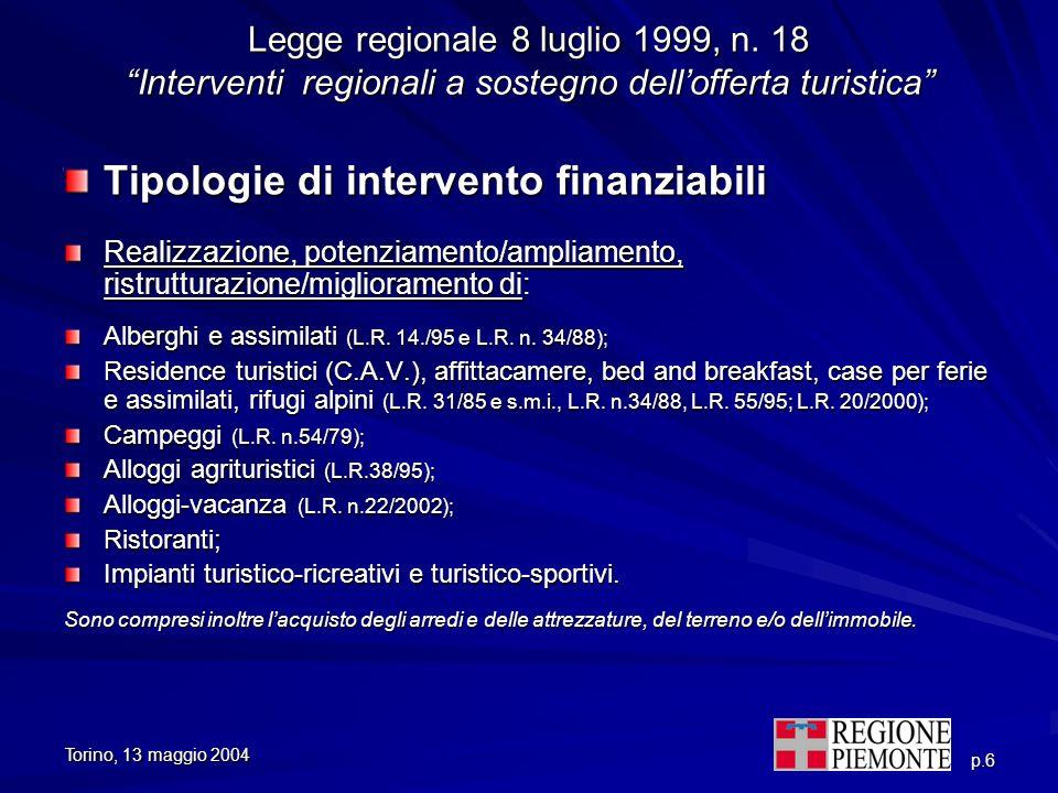 Torino, 13 maggio 2004 p.6 Legge regionale 8 luglio 1999, n. 18 Interventi regionali a sostegno dellofferta turistica Tipologie di intervento finanzia