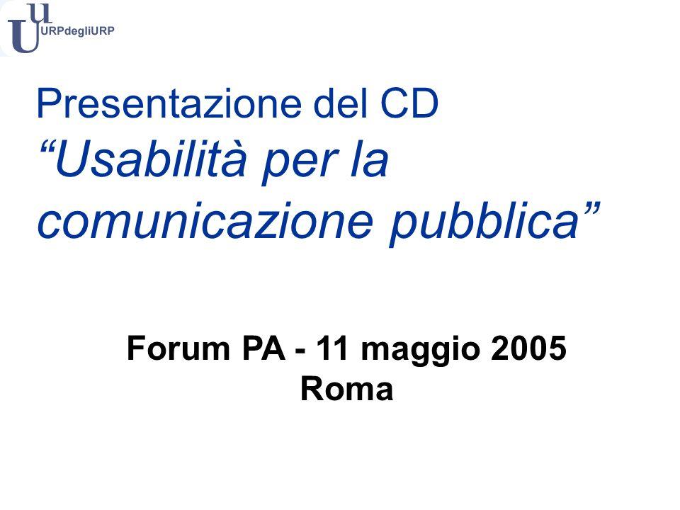 Presentazione del CD Usabilità per la comunicazione pubblica Forum PA - 11 maggio 2005 Roma