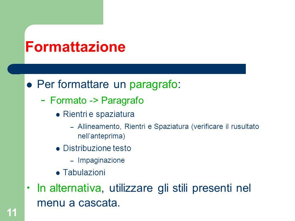 11 Formattazione Per formattare un paragrafo: – Formato -> Paragrafo Rientri e spaziatura – Allineamento, Rientri e Spaziatura (verificare il rusultat