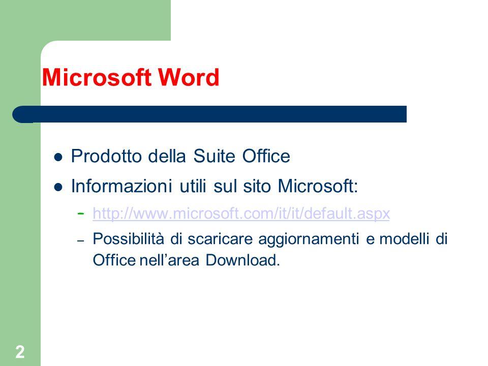 2 Microsoft Word Prodotto della Suite Office Informazioni utili sul sito Microsoft: – http://www.microsoft.com/it/it/default.aspx http://www.microsoft.com/it/it/default.aspx – Possibilità di scaricare aggiornamenti e modelli di Office nellarea Download.