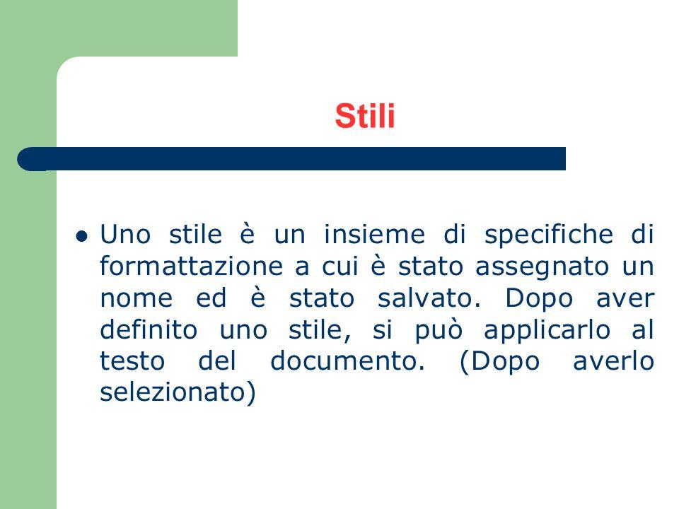 Stili Uno stile è un insieme di specifiche di formattazione a cui è stato assegnato un nome ed è stato salvato. Dopo aver definito uno stile, si può a