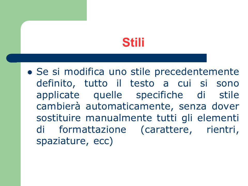 Stili Se si modifica uno stile precedentemente definito, tutto il testo a cui si sono applicate quelle specifiche di stile cambierà automaticamente, s