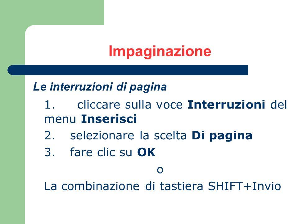 Impaginazione Le interruzioni di pagina 1. cliccare sulla voce Interruzioni del menu Inserisci 2. selezionare la scelta Di pagina 3. fare clic su OK o