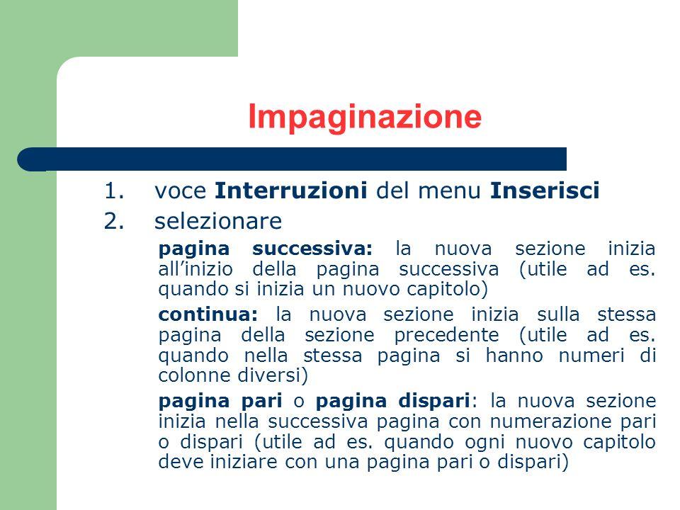 Impaginazione 1. voce Interruzioni del menu Inserisci 2. selezionare pagina successiva: la nuova sezione inizia allinizio della pagina successiva (uti