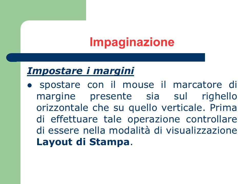 Impaginazione Impostare i margini spostare con il mouse il marcatore di margine presente sia sul righello orizzontale che su quello verticale. Prima d