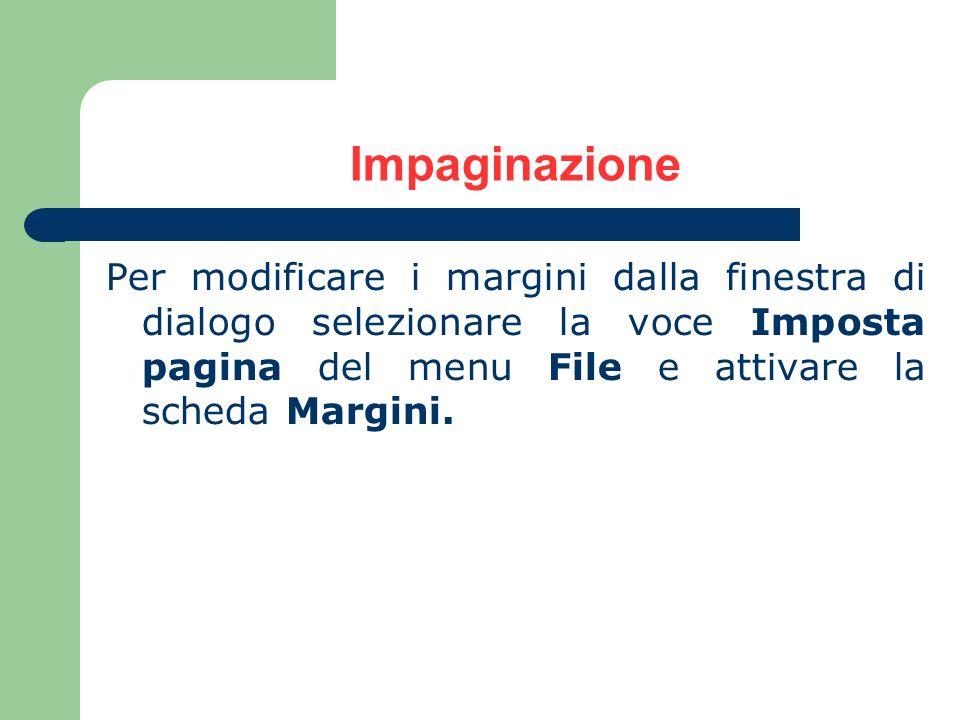 Impaginazione Per modificare i margini dalla finestra di dialogo selezionare la voce Imposta pagina del menu File e attivare la scheda Margini.