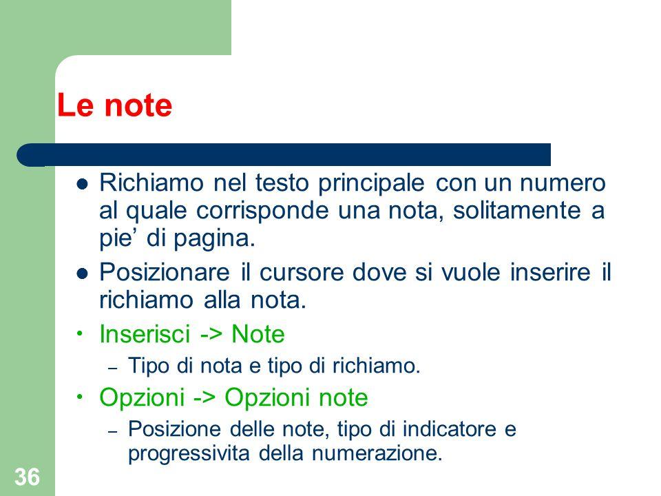 36 Le note Richiamo nel testo principale con un numero al quale corrisponde una nota, solitamente a pie di pagina. Posizionare il cursore dove si vuol