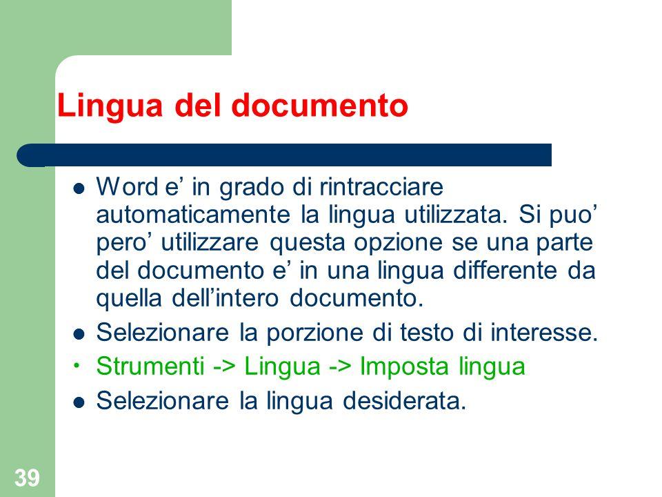 39 Lingua del documento Word e in grado di rintracciare automaticamente la lingua utilizzata. Si puo pero utilizzare questa opzione se una parte del d