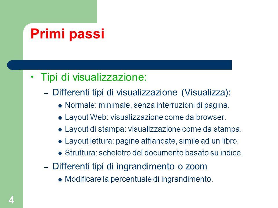 4 Primi passi Tipi di visualizzazione: – Differenti tipi di visualizzazione (Visualizza): Normale: minimale, senza interruzioni di pagina. Layout Web: