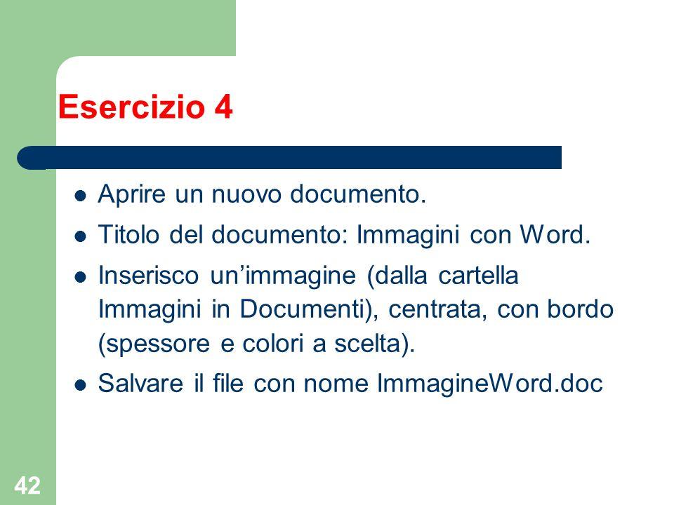 42 Esercizio 4 Aprire un nuovo documento. Titolo del documento: Immagini con Word. Inserisco unimmagine (dalla cartella Immagini in Documenti), centra