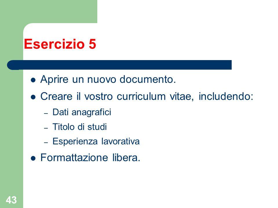 43 Esercizio 5 Aprire un nuovo documento. Creare il vostro curriculum vitae, includendo: – Dati anagrafici – Titolo di studi – Esperienza lavorativa F