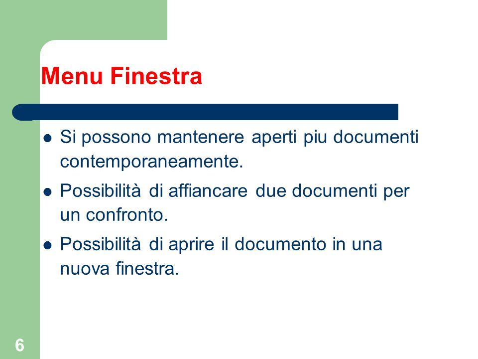 6 Menu Finestra Si possono mantenere aperti piu documenti contemporaneamente. Possibilità di affiancare due documenti per un confronto. Possibilità di