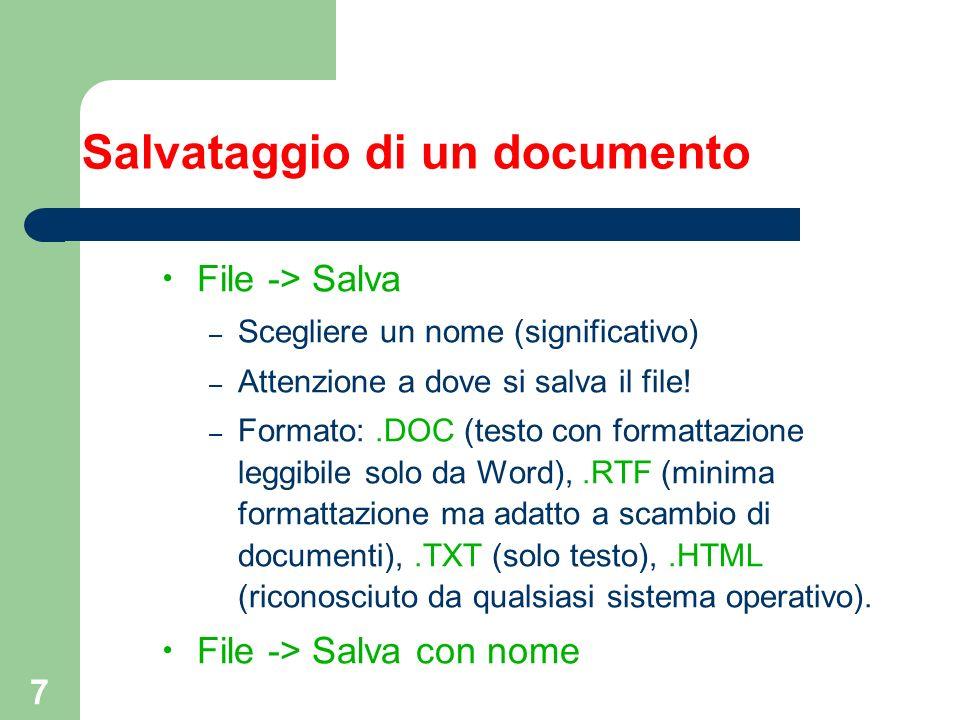 7 Salvataggio di un documento File -> Salva – Scegliere un nome (significativo) – Attenzione a dove si salva il file! – Formato:.DOC (testo con format