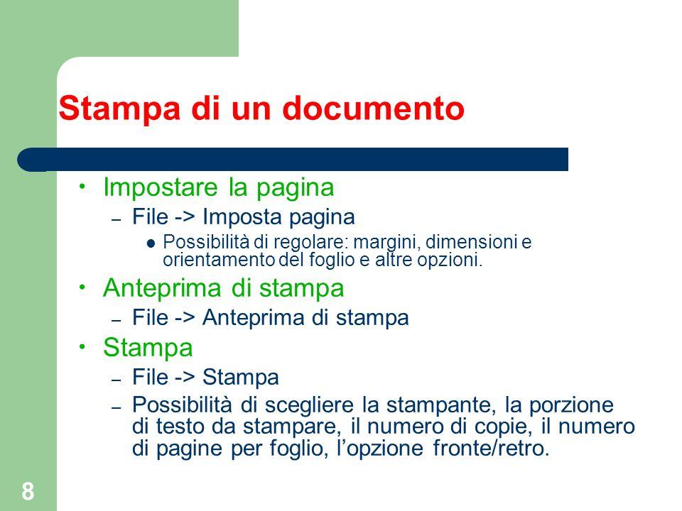 8 Stampa di un documento Impostare la pagina – File -> Imposta pagina Possibilità di regolare: margini, dimensioni e orientamento del foglio e altre opzioni.