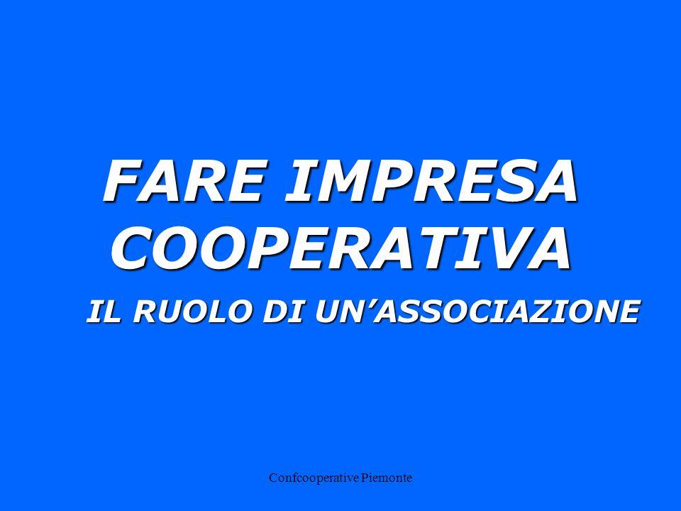 Confcooperative Piemonte FARE IMPRESA COOPERATIVA IL RUOLO DI UNASSOCIAZIONE