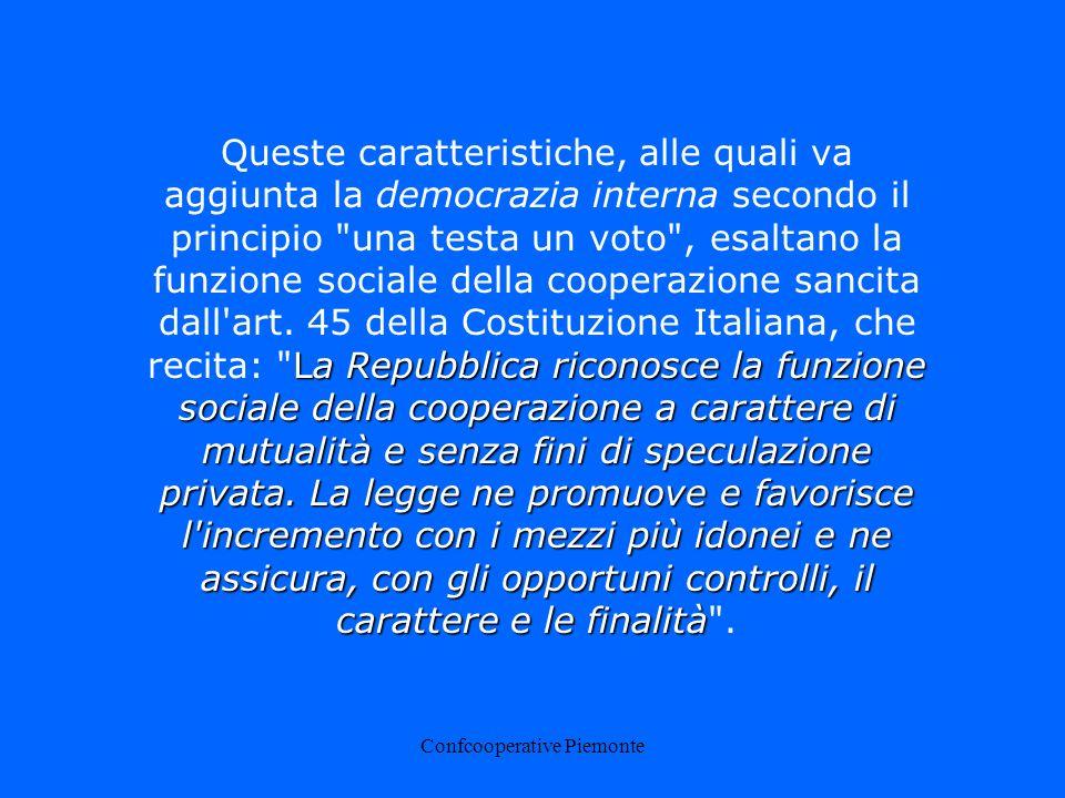 Confcooperative Piemonte La Repubblica riconosce la funzione sociale della cooperazione a carattere di mutualità e senza fini di speculazione privata.