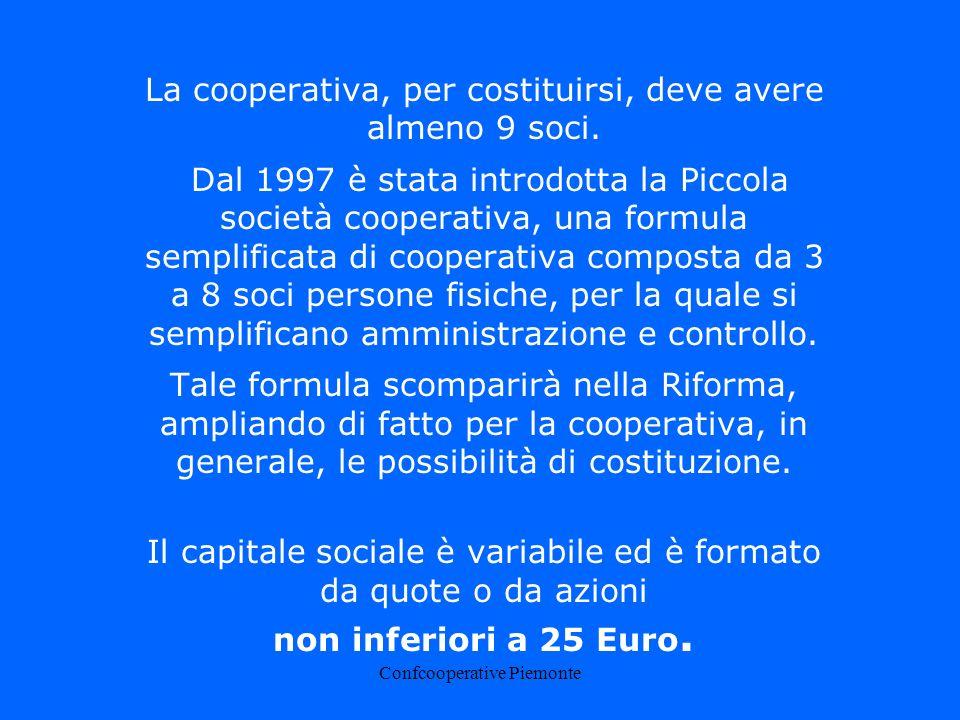 Confcooperative Piemonte La cooperativa, per costituirsi, deve avere almeno 9 soci.