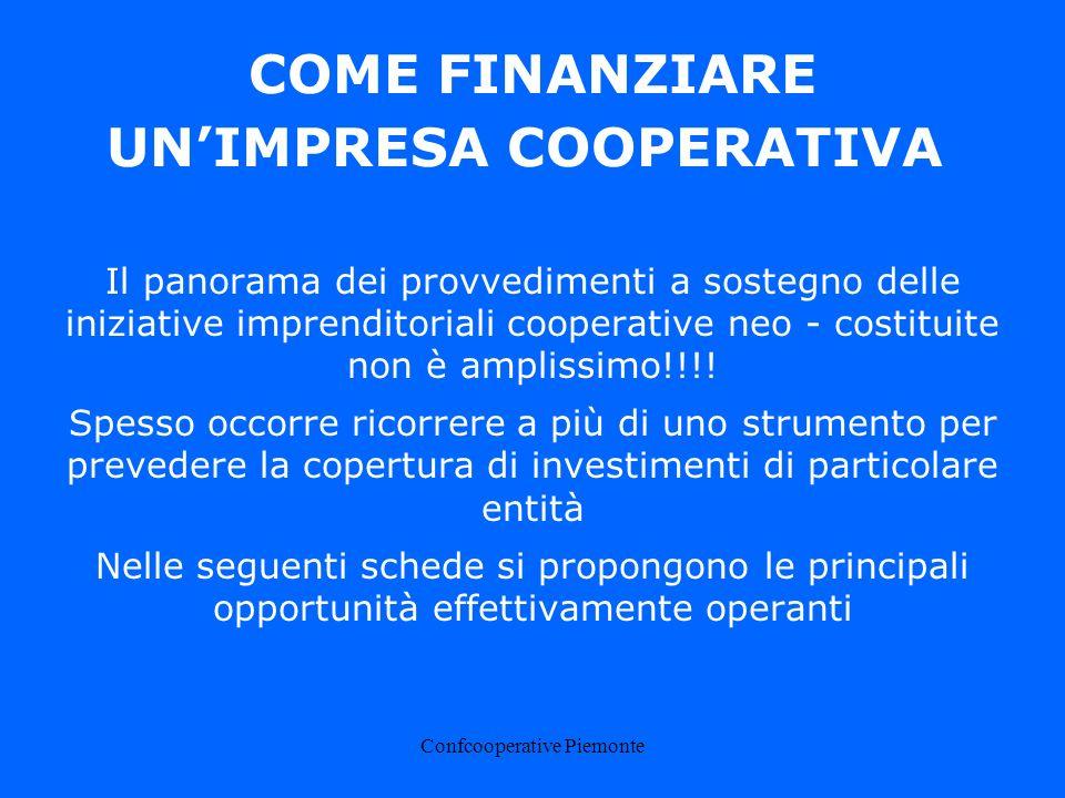 Confcooperative Piemonte COME FINANZIARE UNIMPRESA COOPERATIVA Il panorama dei provvedimenti a sostegno delle iniziative imprenditoriali cooperative neo - costituite non è amplissimo!!!.