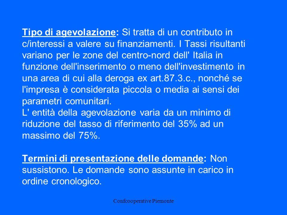 Confcooperative Piemonte Tipo di agevolazione: Si tratta di un contributo in c/interessi a valere su finanziamenti.